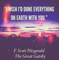 """The Great Gatsby   """"I wish I'd done everything on earth with you, """" Daisy Buchanan"""