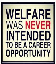 Welfare was never intended to be a career opportunity.