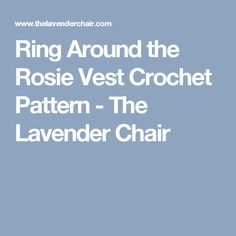Ring Around the Rosie Vest Crochet Pattern - The Lavender Chair