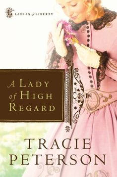 A Lady of High Regard by Tracie Peterson (Ladies of Liberty, book 1) #ChristianFiction