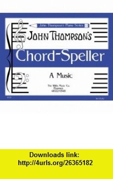 Chord Speller A Music Writing Book/Later Elementary Level (9781423405429) John Thompson , ISBN-10: 1423405420  , ISBN-13: 978-1423405429 ,  , tutorials , pdf , ebook , torrent , downloads , rapidshare , filesonic , hotfile , megaupload , fileserve