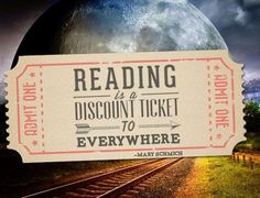 """""""Reading is a discount ticket to everywhere."""" - Mary Schmich"""
