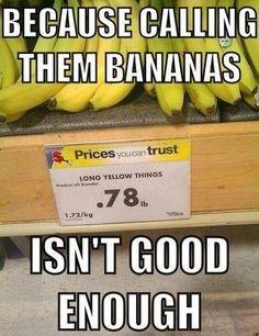 Because calling them bananas isn't good enough..