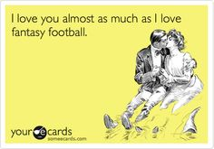 I love you almost as much as I love fantasy football.