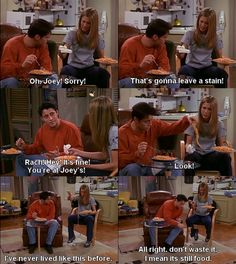"""All right. Don't waste it, I mean it's still food"" -Joey"