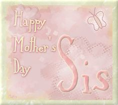 mother's day for sister | Go To Mother's Day Page 1 2 3
