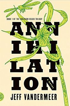 <i>Annihilation</i> by Jeff Vandermeer (February 23)