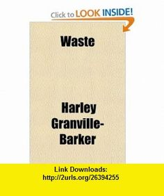 Waste (9781443231350) Harley Granville-Barker , ISBN-10: 1443231355  , ISBN-13: 978-1443231350 ,  , tutorials , pdf , ebook , torrent , downloads , rapidshare , filesonic , hotfile , megaupload , fileserve
