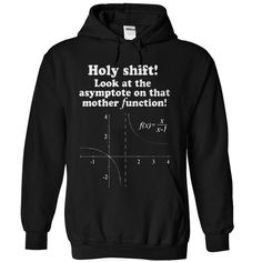 Hilarious Holy Shift! Look at the asymptote on that mother function Math Geek T-Shirt (White on Black) by Albany Retro