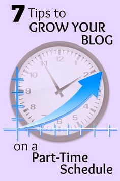 7 Tips to Grow Your Blog on a Part Time Schedule