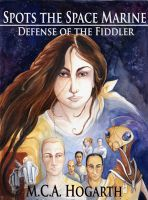 Spots the Space Marine: Defense of the Fiddler, an ebook by M.C.A. Hogarth at Smashwords - Help the author