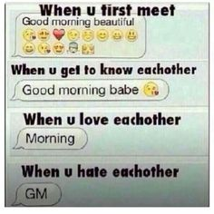 When U First Meet Good Morning Beautiful When U Get to Know Eachother Good Morning Babe When U Love Eachother Morning When U Hate Eachother GM Beautiful Meme, Words To Describe Yourself, Feelings And Emotions, Text Me, Getting To Know, Real Talk, Good Morning, Love Quotes, Hate