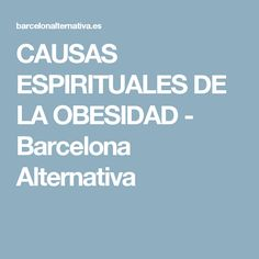 CAUSAS ESPIRITUALES DE LA OBESIDAD - Barcelona Alternativa