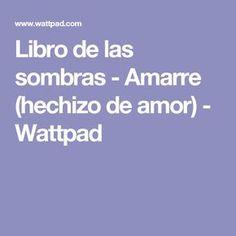 Libro de las sombras - Amarre (hechizo de amor) - Wattpad