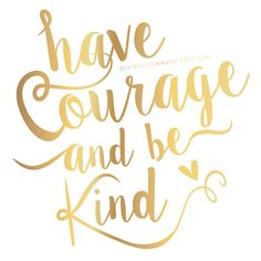 Have Courage and Be Kind - Inspirational Quote Printable - Faux Gold Foil Print - Wall Art Print - Tendencias Quotes The Words, Cute Quotes, Great Quotes, Inspirational Quotes For Girls, Inspirational Posters, Quotes For Kids, Quotes To Live By, Quotes For Little Girls, Cinderella Quotes