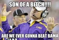 Dats y we da best in the sec, 5 in a row now Alabama Football Funny, College Football Coaches, Lsu Tigers Football, Football Jokes, Crimson Tide Football, Alabama Crimson Tide, Lsu Vs Bama, Les Miles, Roll Tide