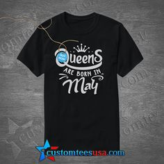 Queens Are Born In May T Shirt   Get Tees @ customteesusa.com/product-category/quote-tshirts/