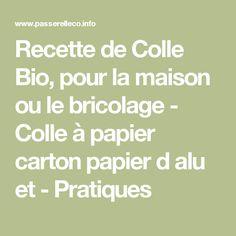 Recette de Colle Bio, pour la maison ou le bricolage - Colle à papier carton papier d alu et - Pratiques