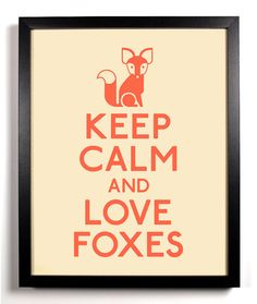 Keep Calm and Love Foxes FOX 8 x 10 Print by KeepCalmAndStayGold, $8.99