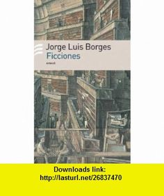 Ficciones/ Fiction (Spanish Edition) (9789500426008) Jorge Luis Borges , ISBN-10: 9500426005  , ISBN-13: 978-9500426008 ,  , tutorials , pdf , ebook , torrent , downloads , rapidshare , filesonic , hotfile , megaupload , fileserve
