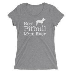 Women's Best Pitbull Mom Ever Ladies' Dog Lover T-Shirt