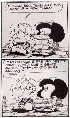 mas por que é preciso desperdiçar a vida que a gente ganha trabalhando para ganhar a vida Mafalda frase
