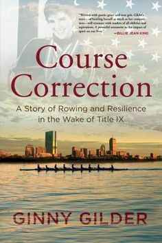 Course Correction: A Story of Rowing and Resilience in the Wake of Title IX by Ginny Gilder