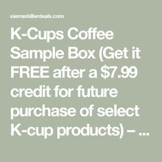 K-Cups Coffee Sample Box (Get it FREE after a $7.99 credit for future purchase of select K-cup products) – Sierra's Killer Deals