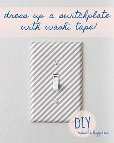DIY Washi Tape Switchplates. I like this idea especially for rooms with simple wall color.