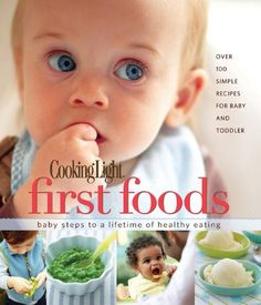 Cooking Light First Foods: Baby Steps to a Lifetime of Healthy Eating by Editors of Cooking Light Magazine