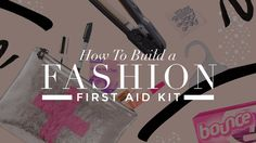 How to Build a Fashion First Aid Kit | StyleCaster