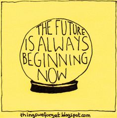 'The future is always beginning now' #quote #reminder