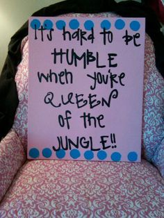 """It's hard to be humble when you're queen of the jungle""---quote from my bid day shirt"