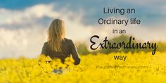 Life lessons are learned everywhere, even in ordinary lives. 4 life lessons I learned while living an ordinary life in an extraordinary way. Life Lessons for