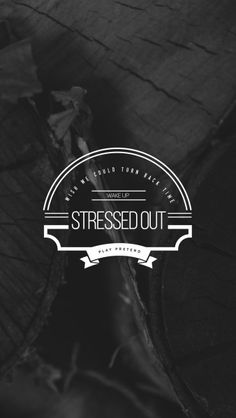 twenty one pilots ~ stressed out