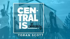 Central Is: In Community | Toran Scott | September 20, 2015