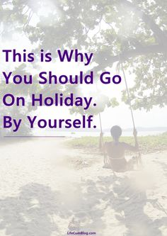 Need a #holiday? Here's why you should consider going alone.