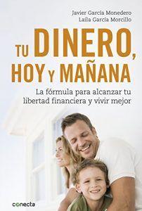 """""""Tu dinero hoy y mañana"""" por fin en librerías. La fórmula para alcanzar la independencia financiera y vivir mejor."""