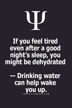 I will have to try this. If you feel tired even after a good night's sleep, you might be dehydrated. Drinking water can help wake you up.