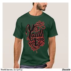 Youth has no.. T-Shirt
