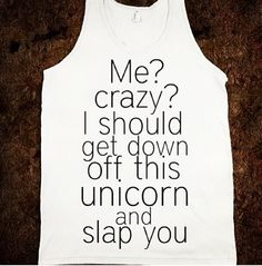I want this shirt!!! Funny unicorn shirt