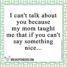 Breakup up quote. if you can't say something nice. Say Something Nice, Up Quotes, Breakup, Haha, Teaching, Sayings, Funny, Breaking Up, Lyrics