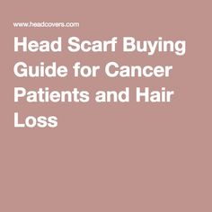 Head Scarf Buying Guide for Cancer Patients and Hair Loss