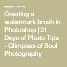 Creating a watermark brush in Photoshop | 31 Days of Photo Tips - Glimpses of Soul Photography