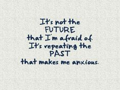 too many people live in the past. I haven't in for 20 years and have never had a problem with anxiety.only asthma. Past Quotes, I'm Afraid, Its Ok, Asthma, Anxious, 20 Years, Repeat, The Past, Wisdom