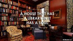 """A house that has a library in it has a soul."" - Plato"