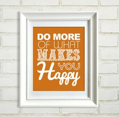 do more of what makes you happy print (etsy shop: BetweenEverything)