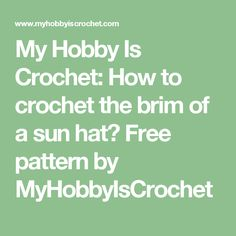 My Hobby Is Crochet: How to crochet the brim of a sun hat? Free pattern by MyHobbyIsCrochet