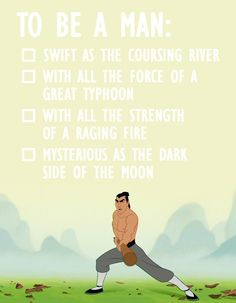 To Be A Man: [  ] Swift as a coursing river [  ] All the force of a great typhoon [  ] All the strength of a raging fire [  ] Mysterious as the dark side of the moon :D
