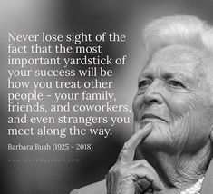 Never lose sight of the fact that the most important yardstick of your success will be how you treat other people - your family, friends, and coworkers, & even strangers you meet along the way. Words Quotes, Wise Words, Me Quotes, Motivational Quotes, Inspirational Quotes, Quotable Quotes, Strong Quotes, Wisdom Quotes, Great Quotes